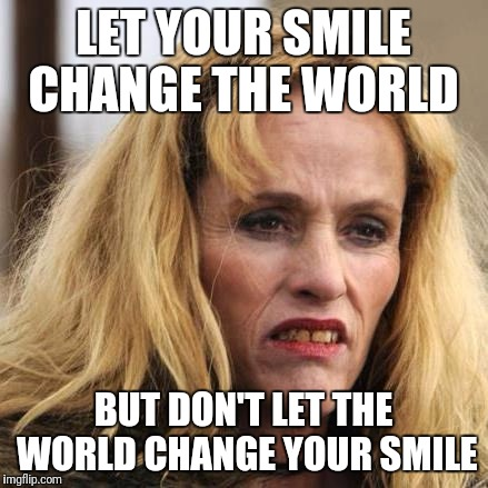 Inspirational | LET YOUR SMILE CHANGE THE WORLD BUT DON'T LET THE WORLD CHANGE YOUR SMILE | image tagged in inspirational quote,smile | made w/ Imgflip meme maker
