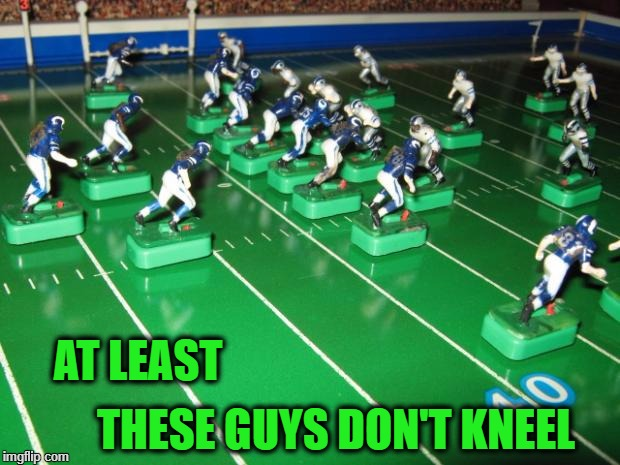 Electric Football | AT LEAST THESE GUYS DON'T KNEEL | image tagged in electric football | made w/ Imgflip meme maker