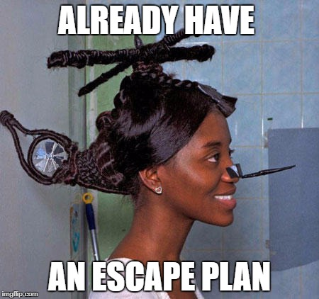 ALREADY HAVE AN ESCAPE PLAN | made w/ Imgflip meme maker
