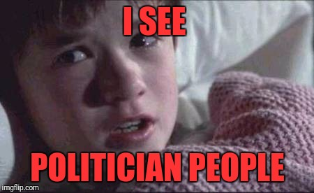 I See Dead People Meme | I SEE POLITICIAN PEOPLE | image tagged in memes,i see dead people | made w/ Imgflip meme maker