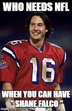Bring back The Replacements | WHO NEEDS NFL WHEN YOU CAN HAVE '' SHANE FALCO '' | image tagged in keanu reeves,nfl,football,politics,meme,funny | made w/ Imgflip meme maker