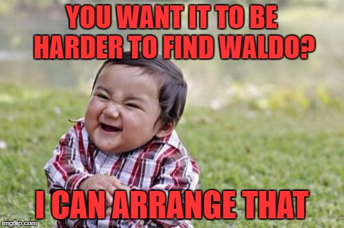 Evil Toddler Meme | YOU WANT IT TO BE HARDER TO FIND WALDO? I CAN ARRANGE THAT | image tagged in memes,evil toddler | made w/ Imgflip meme maker