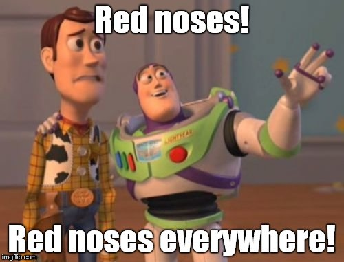 X, X Everywhere Meme | Red noses! Red noses everywhere! | image tagged in memes,x,x everywhere,x x everywhere | made w/ Imgflip meme maker