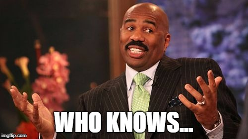 Steve Harvey Meme | WHO KNOWS... | image tagged in memes,steve harvey | made w/ Imgflip meme maker