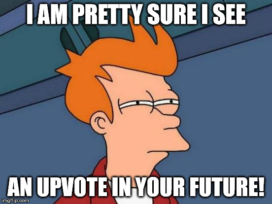 Futurama Fry Meme | I AM PRETTY SURE I SEE AN UPVOTE IN YOUR FUTURE! | image tagged in memes,futurama fry | made w/ Imgflip meme maker