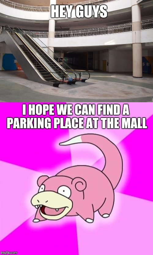 Dead mall | HEY GUYS I HOPE WE CAN FIND A PARKING PLACE AT THE MALL | image tagged in slowpoke | made w/ Imgflip meme maker