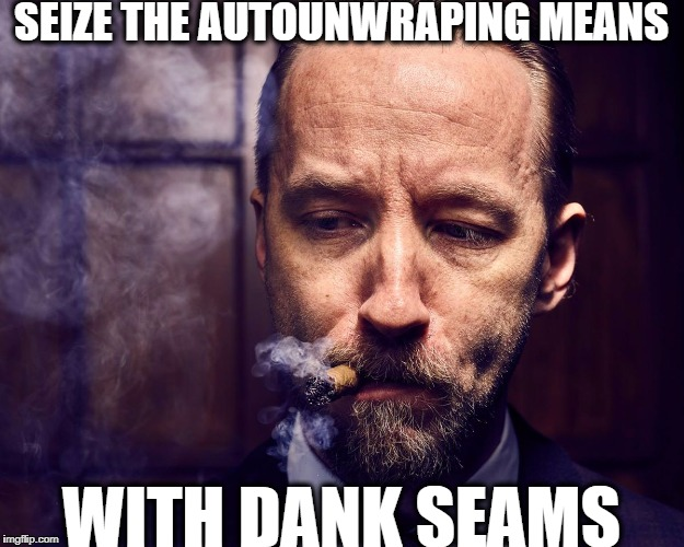 SEIZE THE AUTOUNWRAPING MEANS WITH DANK SEAMS | image tagged in leeroy jenkins | made w/ Imgflip meme maker