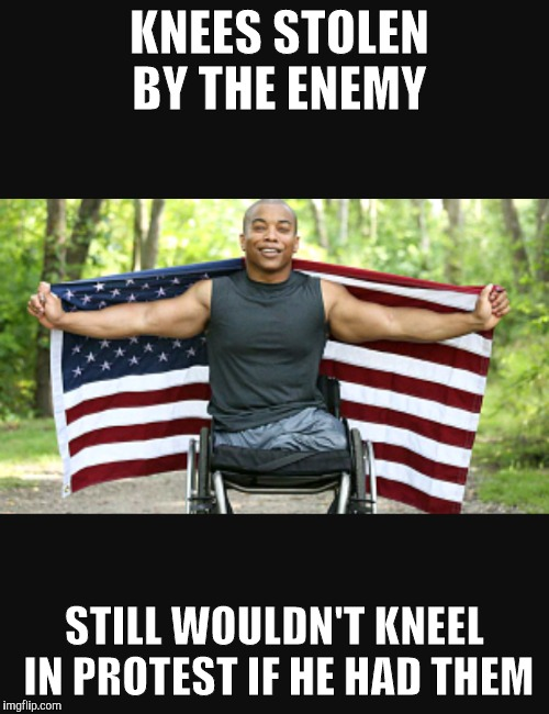 Respect | KNEES STOLEN BY THE ENEMY STILL WOULDN'T KNEEL IN PROTEST IF HE HAD THEM | image tagged in american flag,veterans,military,pride,patriotism | made w/ Imgflip meme maker