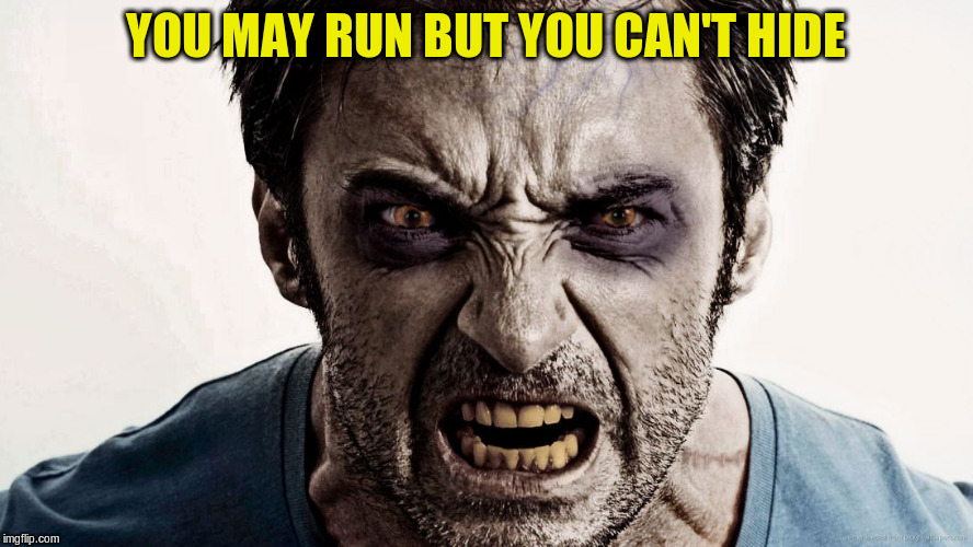 YOU MAY RUN BUT YOU CAN'T HIDE | made w/ Imgflip meme maker