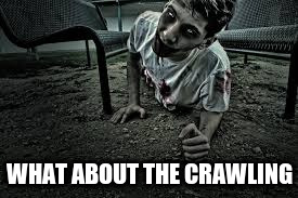 WHAT ABOUT THE CRAWLING | made w/ Imgflip meme maker