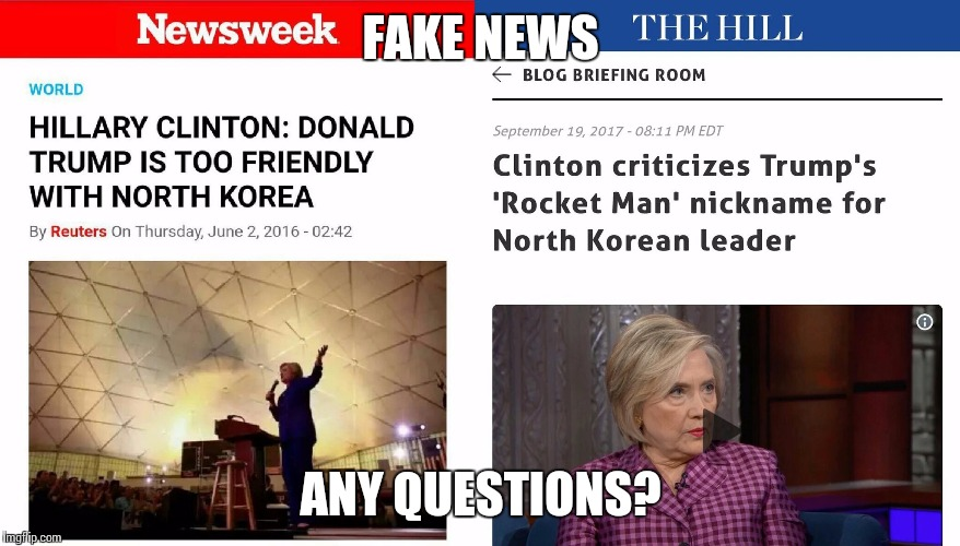 Any way the wind blows | FAKE NEWS ANY QUESTIONS? | image tagged in fake news,clinton | made w/ Imgflip meme maker