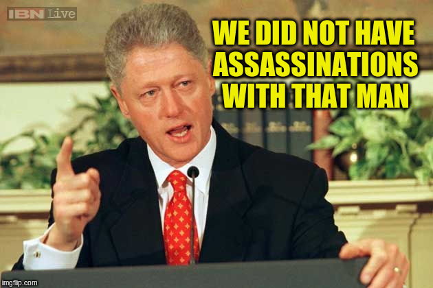 WE DID NOT HAVE ASSASSINATIONS WITH THAT MAN | made w/ Imgflip meme maker
