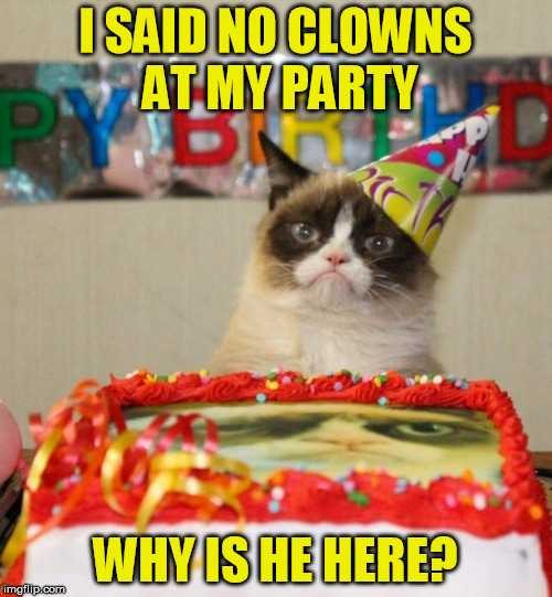 I SAID NO CLOWNS AT MY PARTY WHY IS HE HERE? | made w/ Imgflip meme maker