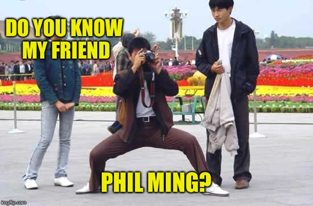 DO YOU KNOW MY FRIEND PHIL MING? | made w/ Imgflip meme maker