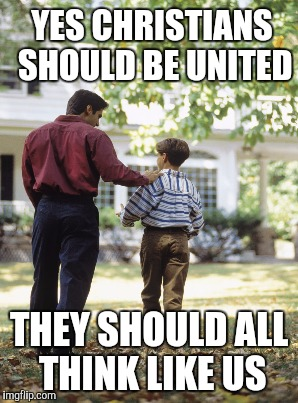 YES CHRISTIANS SHOULD BE UNITED THEY SHOULD ALL THINK LIKE US | made w/ Imgflip meme maker