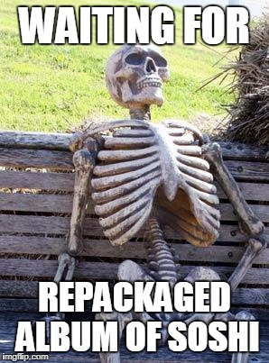 Waiting Skeleton Meme | WAITING FOR REPACKAGED ALBUM OF SOSHI | image tagged in memes,waiting skeleton | made w/ Imgflip meme maker