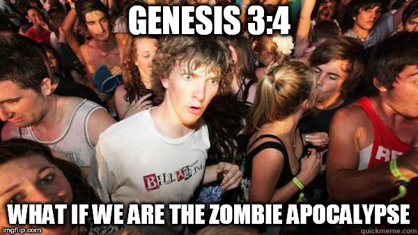 Herm | GENESIS 3:4 WHAT IF WE ARE THE ZOMBIE APOCALYPSE | image tagged in what if rave,bible,genesis,satan,lies,debol | made w/ Imgflip meme maker