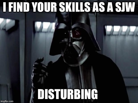 I FIND YOUR SKILLS AS A SJW DISTURBING | made w/ Imgflip meme maker