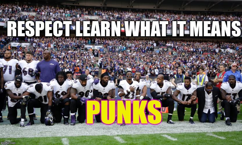 NFL Punks | PUNKS RESPECT LEARN WHAT IT MEANS | image tagged in nfl,liberal logic,veterans,respect | made w/ Imgflip meme maker