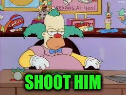SHOOT HIM | made w/ Imgflip meme maker