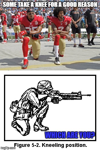 The choice is yours. | SOME TAKE A KNEE FOR A GOOD REASON WHICH ARE YOU? | image tagged in nfl memes,military,make america great again,funny,political | made w/ Imgflip meme maker
