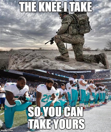 Make the choice | THE KNEE I TAKE SO YOU CAN TAKE YOURS | image tagged in nfl memes,make america great again,funny,political,military | made w/ Imgflip meme maker