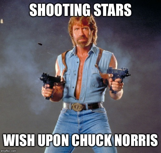 Chuck Norris Guns Meme | SHOOTING STARS WISH UPON CHUCK NORRIS | image tagged in memes,chuck norris guns,chuck norris | made w/ Imgflip meme maker