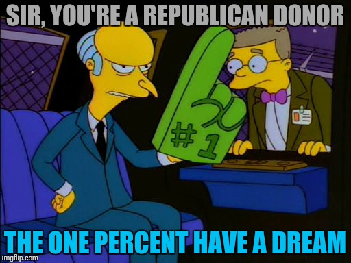SIR, YOU'RE A REPUBLICAN DONOR THE ONE PERCENT HAVE A DREAM | made w/ Imgflip meme maker