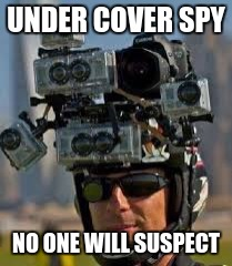UNDER COVER SPY NO ONE WILL SUSPECT | image tagged in hidden camera | made w/ Imgflip meme maker