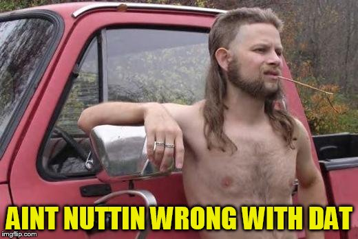 AINT NUTTIN WRONG WITH DAT | made w/ Imgflip meme maker