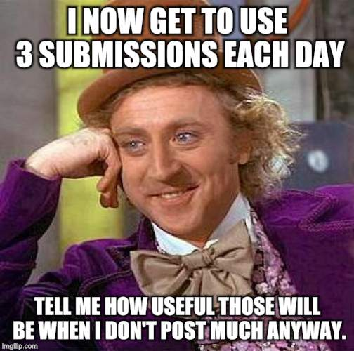 Thank you all for getting me this far, but... | I NOW GET TO USE 3 SUBMISSIONS EACH DAY TELL ME HOW USEFUL THOSE WILL BE WHEN I DON'T POST MUCH ANYWAY. | image tagged in memes,creepy condescending wonka,thank you | made w/ Imgflip meme maker