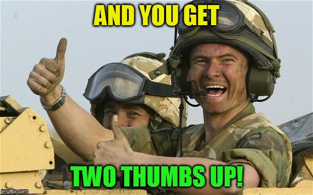 AND YOU GET TWO THUMBS UP! | made w/ Imgflip meme maker