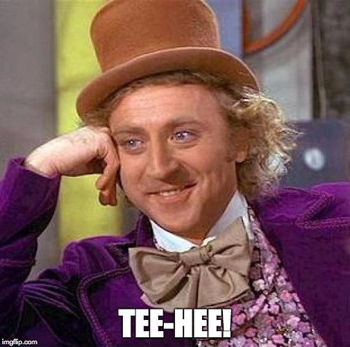 Creepy Condescending Wonka Meme | TEE-HEE! | image tagged in memes,creepy condescending wonka | made w/ Imgflip meme maker