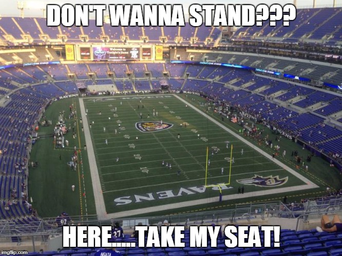 DON'T WANNA STAND??? HERE.....TAKE MY SEAT! | image tagged in nfl,stand,anthem,kneel,knee | made w/ Imgflip meme maker