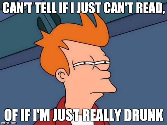 Banana | CAN'T TELL IF I JUST CAN'T READ, OF IF I'M JUST REALLY DRUNK | image tagged in memes,futurama fry | made w/ Imgflip meme maker