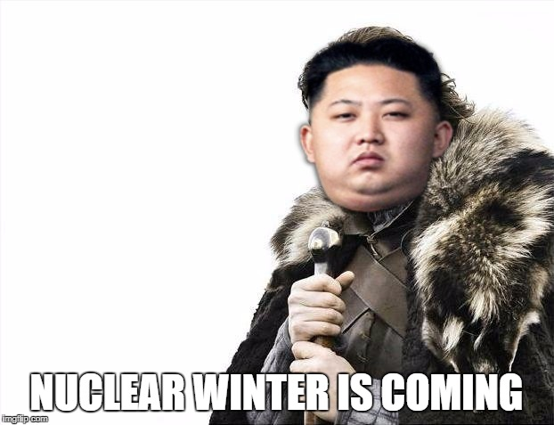 Brace Yourselves X is Coming Meme | NUCLEAR WINTER IS COMING | image tagged in memes,brace yourselves x is coming,kim jong un,world war 3,winter is coming,fallout | made w/ Imgflip meme maker