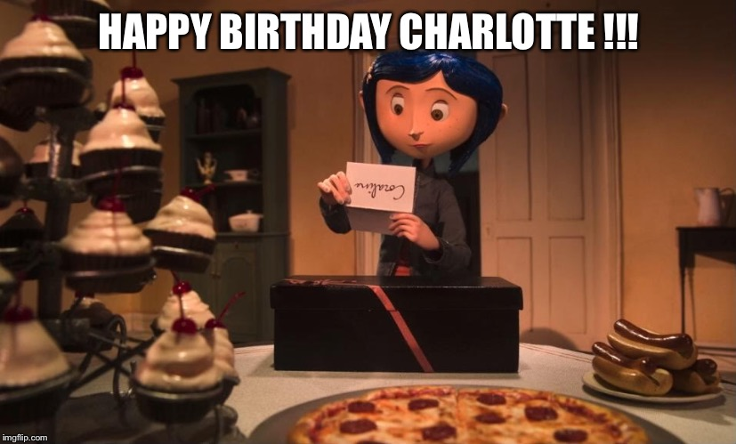 HAPPY BIRTHDAY CHARLOTTE !!! | image tagged in happy birthday | made w/ Imgflip meme maker