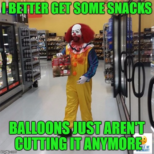I BETTER GET SOME SNACKS BALLOONS JUST AREN'T CUTTING IT ANYMORE | made w/ Imgflip meme maker