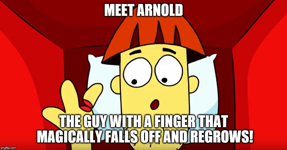 Meet Fat Ass Arnold | MEET ARNOLD THE GUY WITH A FINGER THAT MAGICALLY FALLS OFF AND REGROWS! | image tagged in meet arnold,fingers | made w/ Imgflip meme maker