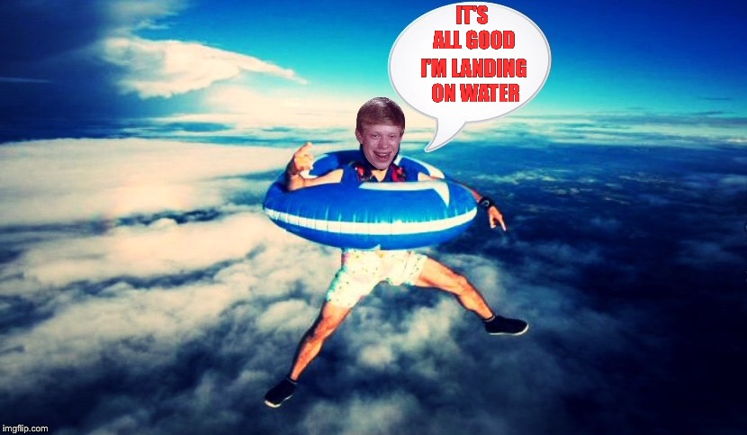 Bad luck Brian jumping into water  | IT'S ALL GOOD I'M LANDING ON WATER | image tagged in bad luck brian,float,water,jump | made w/ Imgflip meme maker