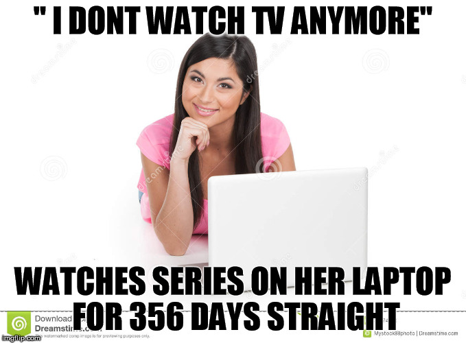 "I dont watch tv anymore | "" I DONT WATCH TV ANYMORE"" WATCHES SERIES ON HER LAPTOP FOR 356 DAYS STRAIGHT 