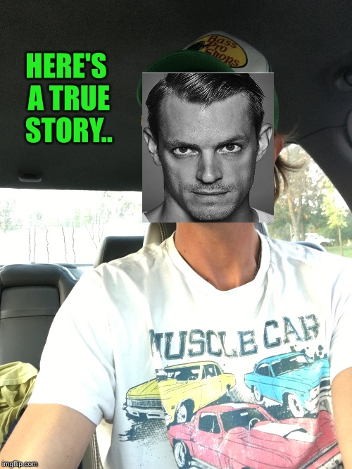 HERE'S A TRUE STORY.. | made w/ Imgflip meme maker