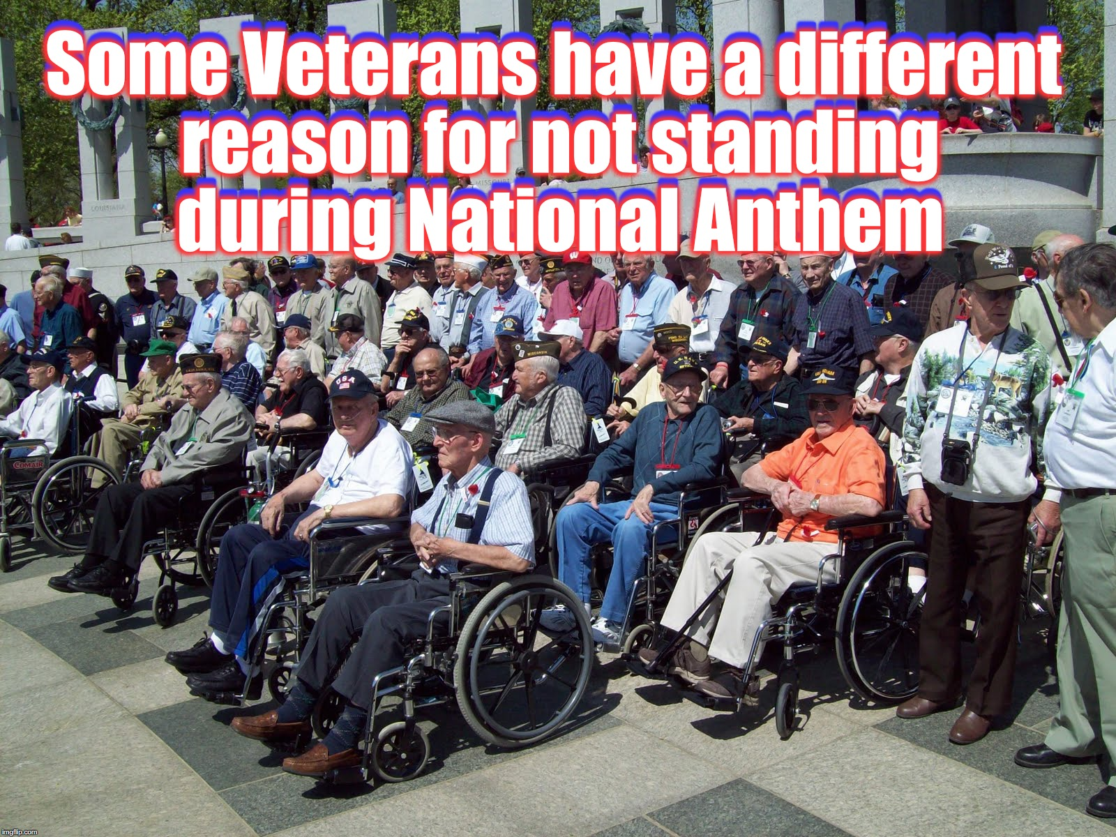 Some Veterans have a different reason for not standing during National Anthem Some Veterans have a different reason for not standing during  | image tagged in national anthem,veterans,nfl | made w/ Imgflip meme maker