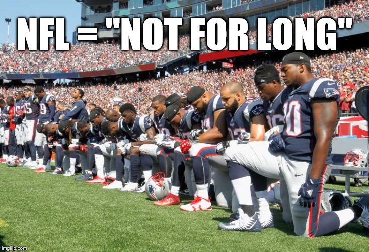 "NFL = Not For Long | NFL = ""NOT FOR LONG"" 
