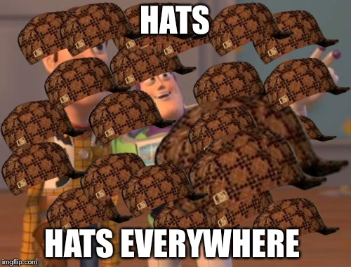 HATS HATS EVERYWHERE | image tagged in x,x x everywhere | made w/ Imgflip meme maker