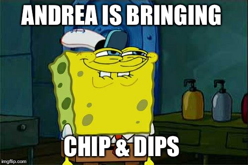 Dont You Squidward Meme | ANDREA IS BRINGING CHIP & DIPS | image tagged in memes,dont you squidward | made w/ Imgflip meme maker
