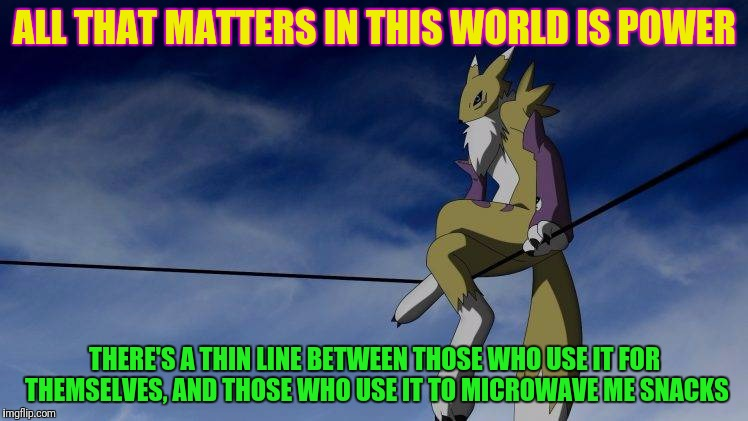 ALL THAT MATTERS IN THIS WORLD IS POWER THERE'S A THIN LINE BETWEEN THOSE WHO USE IT FOR THEMSELVES, AND THOSE WHO USE IT TO MICROWAVE ME SN | made w/ Imgflip meme maker