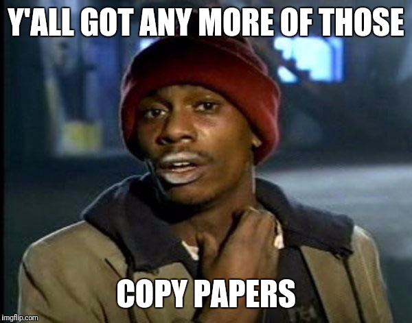 Y'all Got Any More Of That Meme | Y'ALL GOT ANY MORE OF THOSE COPY PAPERS | image tagged in memes,dave chappelle | made w/ Imgflip meme maker