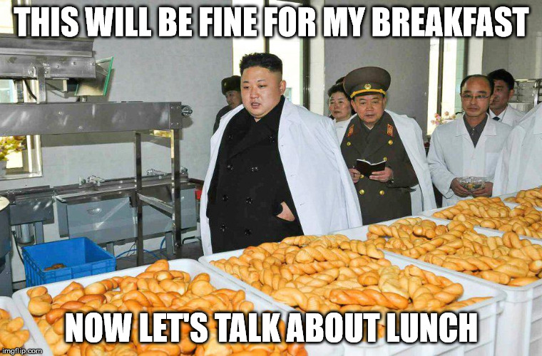 Kim Jung Un meal time | THIS WILL BE FINE FOR MY BREAKFAST NOW LET'S TALK ABOUT LUNCH | image tagged in kim jong un,not starving,fat | made w/ Imgflip meme maker