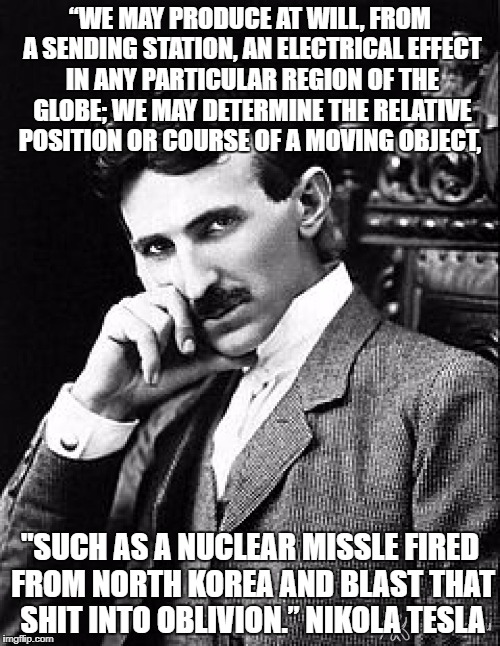 "Tesla | ""WE MAY PRODUCE AT WILL, FROM A SENDING STATION, AN ELECTRICAL EFFECT IN ANY PARTICULAR REGION OF THE GLOBE; WE MAY DETERMINE THE RELATIVE P 